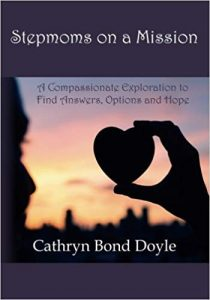 stepmoms on a mission: a compassionate exploration to find answers, options, and hope by cathryn bond doyle